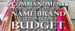 5 Commandments of Shopping for Name Brand Clothing on a Budget
