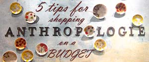 5 Tips for Shopping Anthropologie on a Budget
